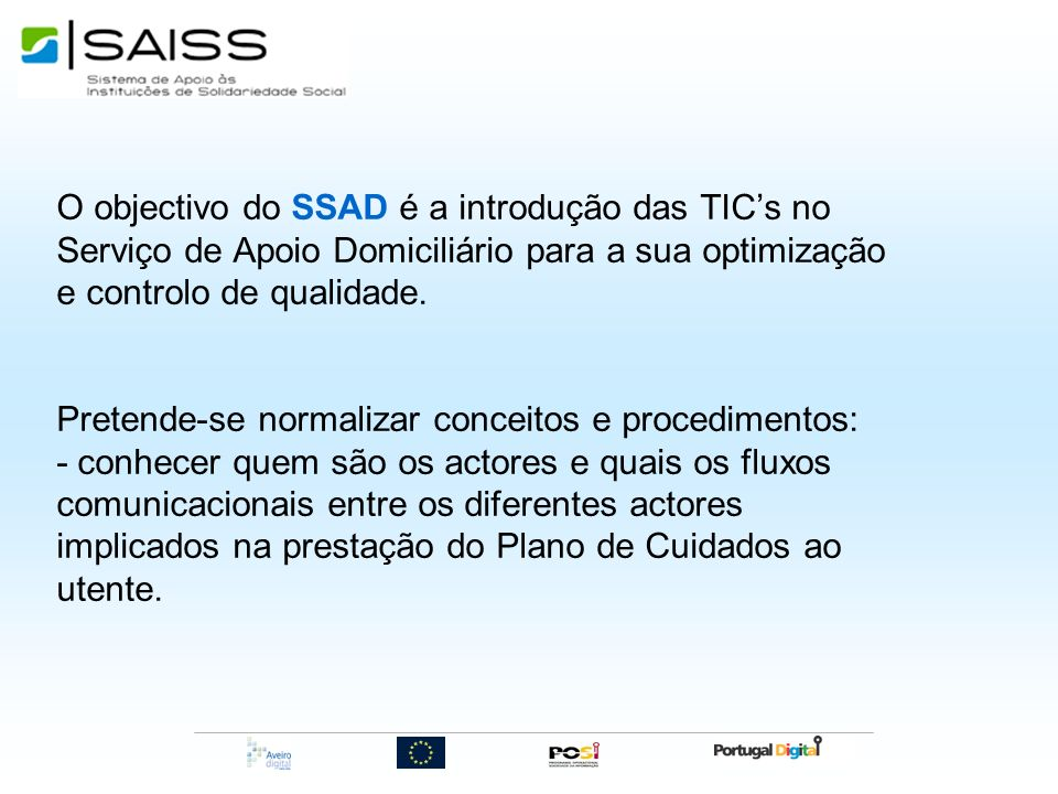 O objectivo do SSAD é a introdução das TIC's no Serviço de Apoio Domiciliário para a sua optimização e controlo de qualidade.