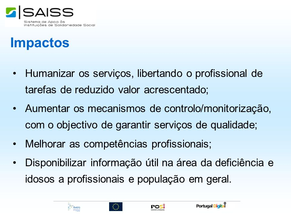 Impactos Humanizar os serviços, libertando o profissional de tarefas de reduzido valor acrescentado;