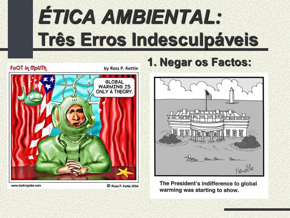 ÉTICA AMBIENTAL: Três Erros Indesculpáveis