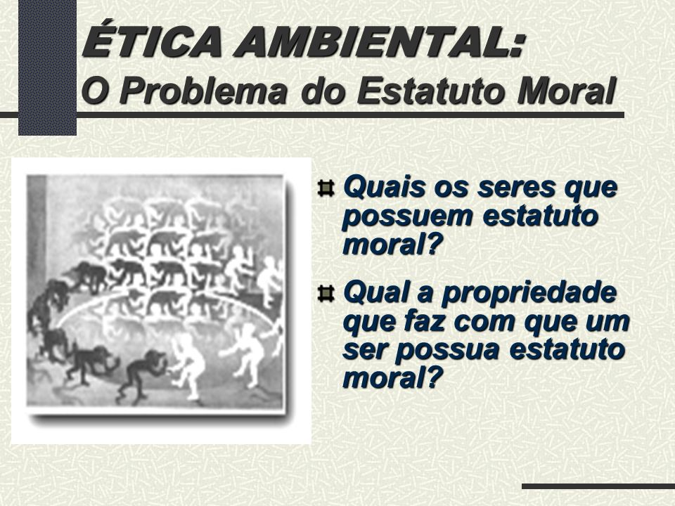 ÉTICA AMBIENTAL: O Problema do Estatuto Moral