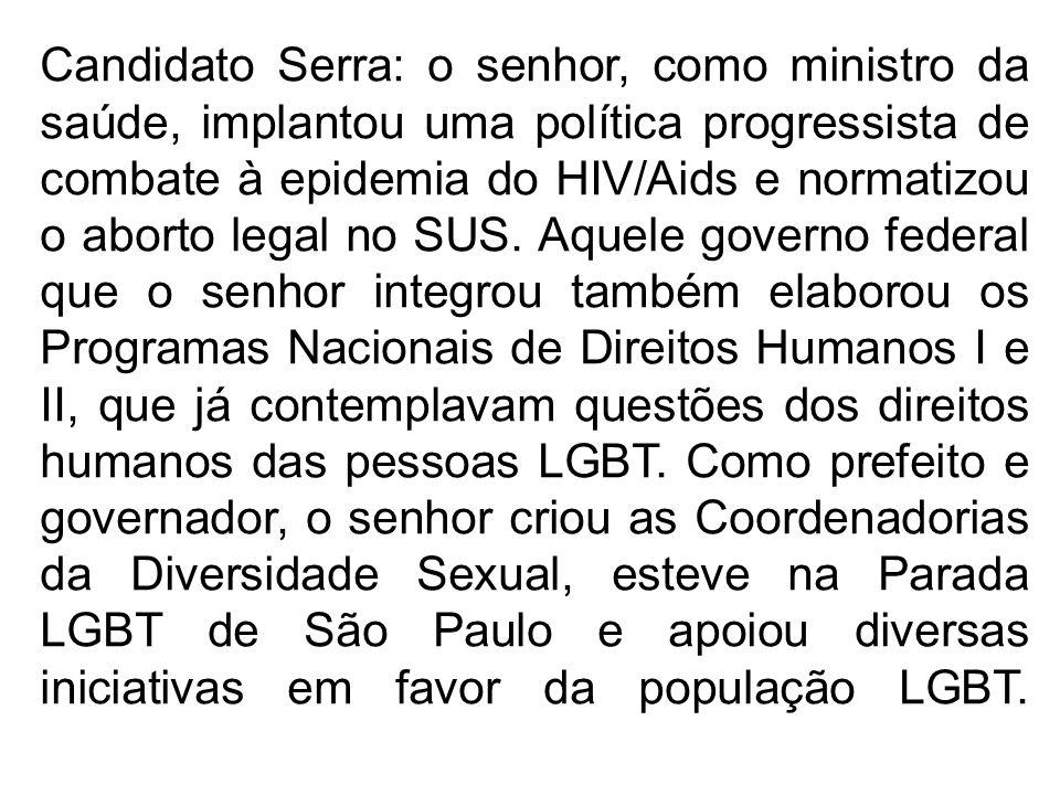 Candidato Serra: o senhor, como ministro da saúde, implantou uma política progressista de combate à epidemia do HIV/Aids e normatizou o aborto legal no SUS.