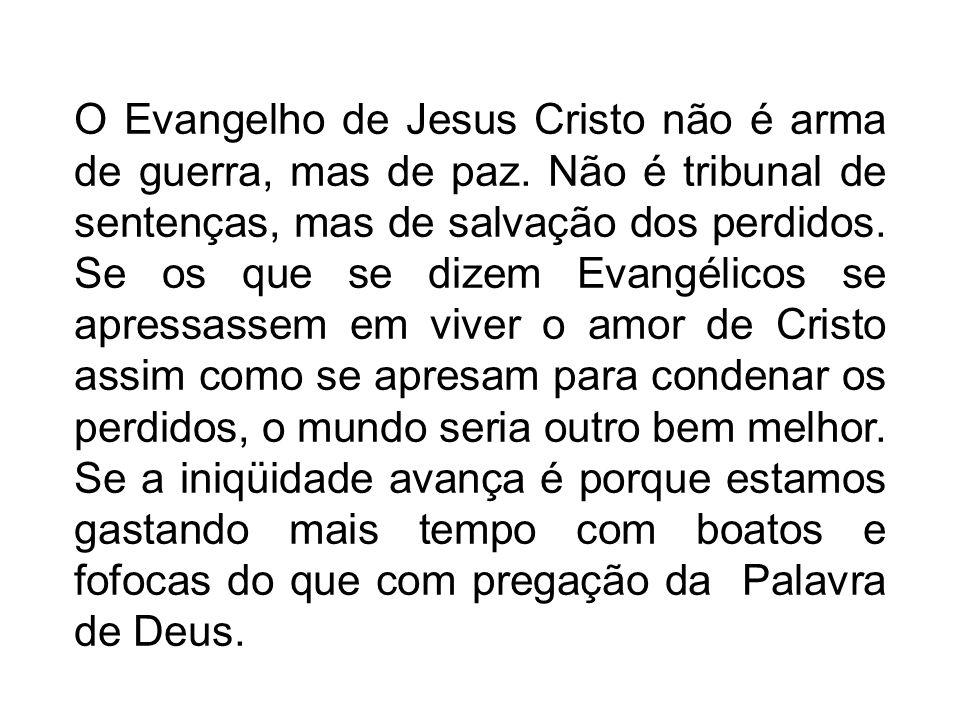 O Evangelho de Jesus Cristo não é arma de guerra, mas de paz