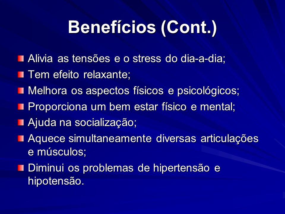 Benefícios (Cont.) Alivia as tensões e o stress do dia-a-dia;