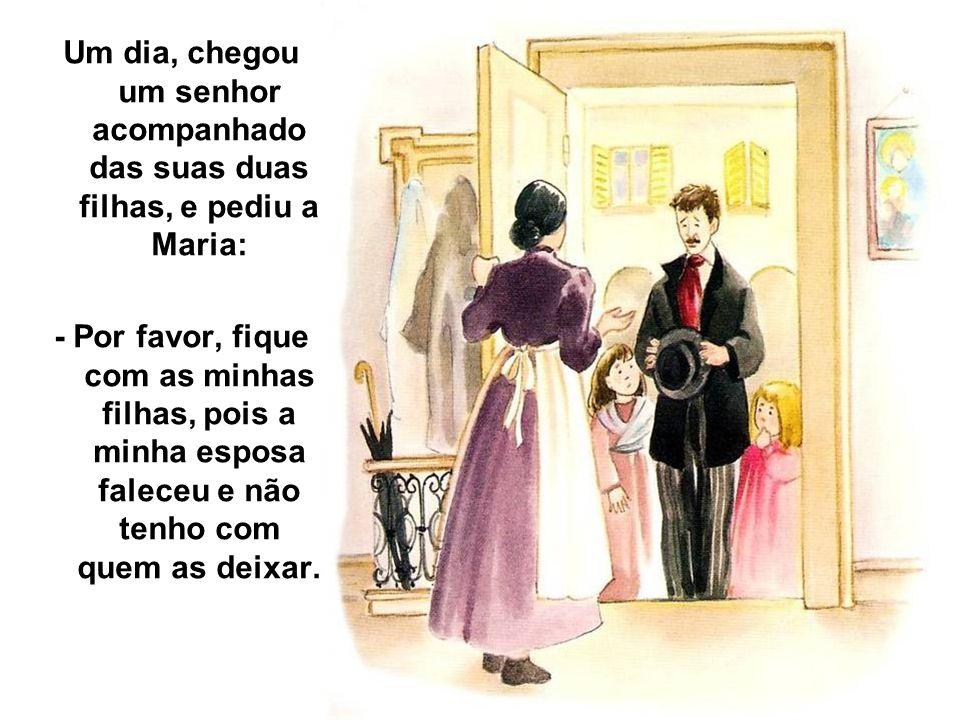 Um dia, chegou um senhor acompanhado das suas duas filhas, e pediu a Maria: