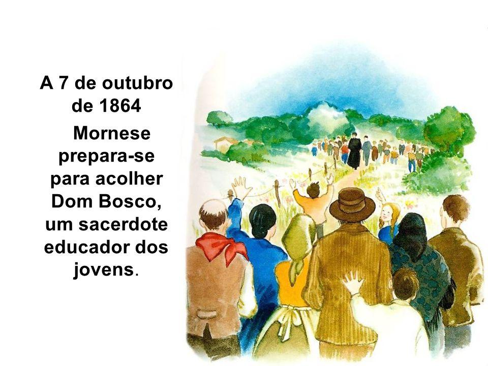 A 7 de outubro de 1864Mornese prepara-se para acolher Dom Bosco, um sacerdote educador dos jovens.