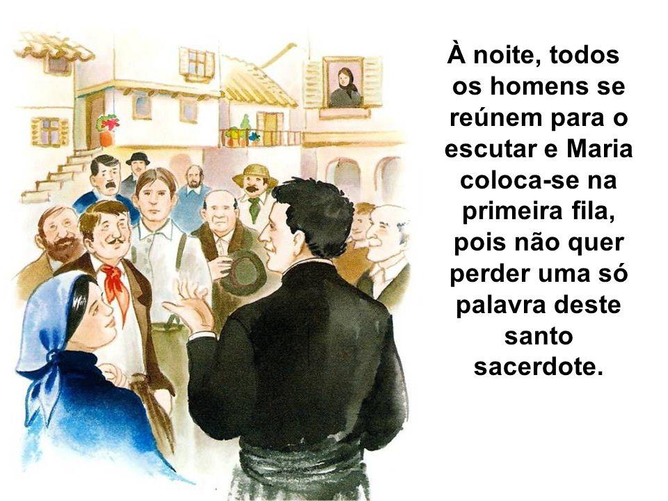 À noite, todos os homens se reúnem para o escutar e Maria coloca-se na primeira fila, pois não quer perder uma só palavra deste santo sacerdote.
