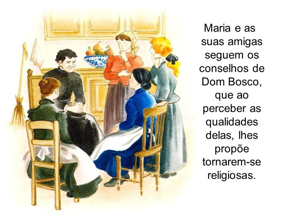 Maria e as suas amigas seguem os conselhos de Dom Bosco, que ao perceber as qualidades delas, lhes propõe tornarem-se religiosas.