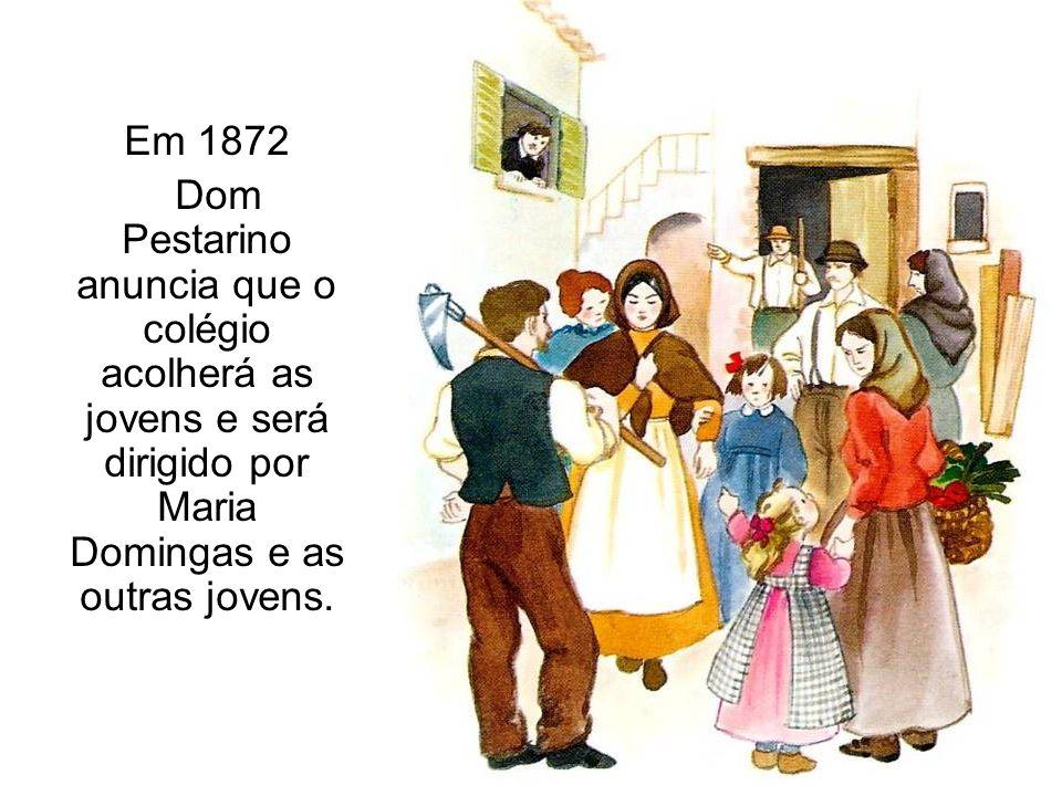 Em 1872 Dom Pestarino anuncia que o colégio acolherá as jovens e será dirigido por Maria Domingas e as outras jovens.