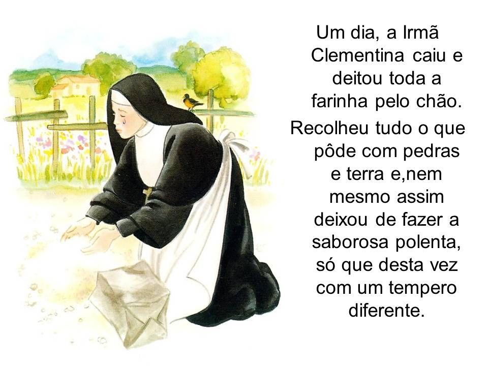 Um dia, a Irmã Clementina caiu e deitou toda a farinha pelo chão.