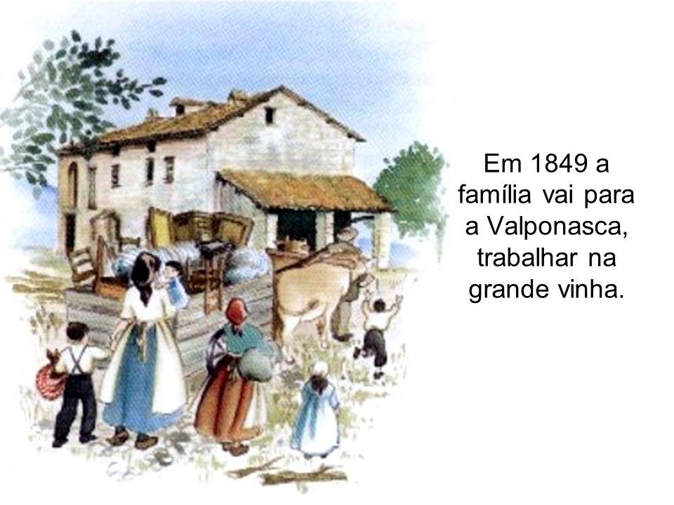 Em 1849 a família vai para a Valponasca, trabalhar na grande vinha.