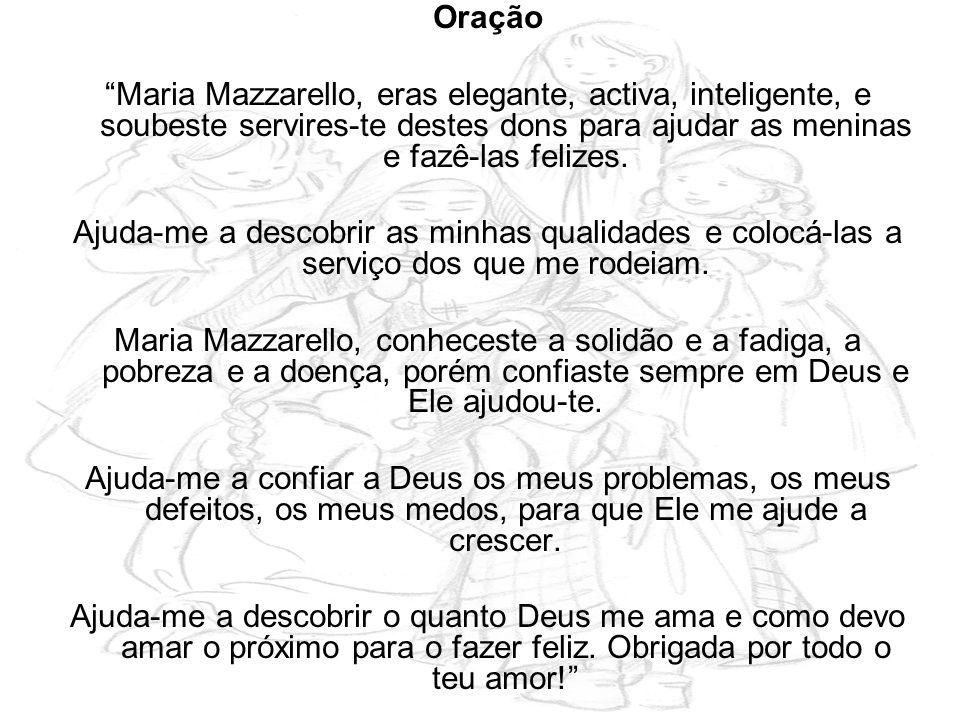 Oração Maria Mazzarello, eras elegante, activa, inteligente, e soubeste servires-te destes dons para ajudar as meninas e fazê-las felizes.