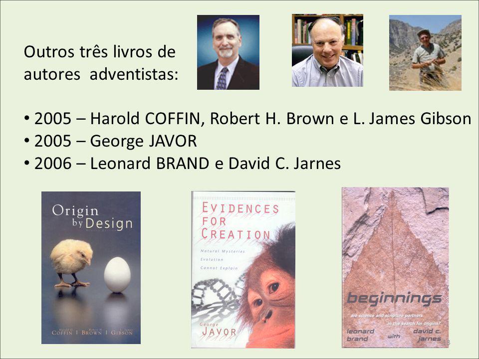 Outros três livros deautores adventistas: 2005 – Harold COFFIN, Robert H. Brown e L. James Gibson.