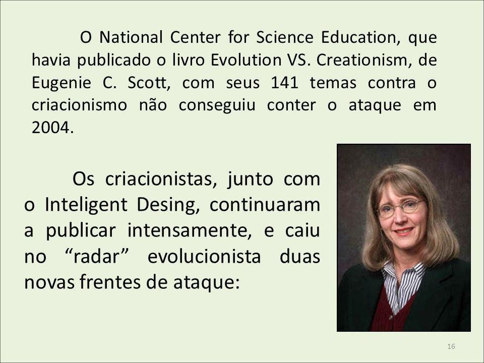 O National Center for Science Education, que havia publicado o livro Evolution VS. Creationism, de Eugenie C. Scott, com seus 141 temas contra o criacionismo não conseguiu conter o ataque em 2004.