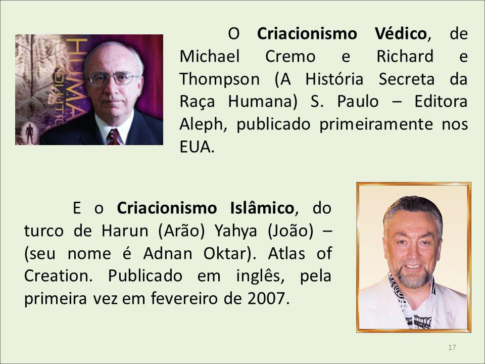 O Criacionismo Védico, de Michael Cremo e Richard e Thompson (A História Secreta da Raça Humana) S. Paulo – Editora Aleph, publicado primeiramente nos EUA.
