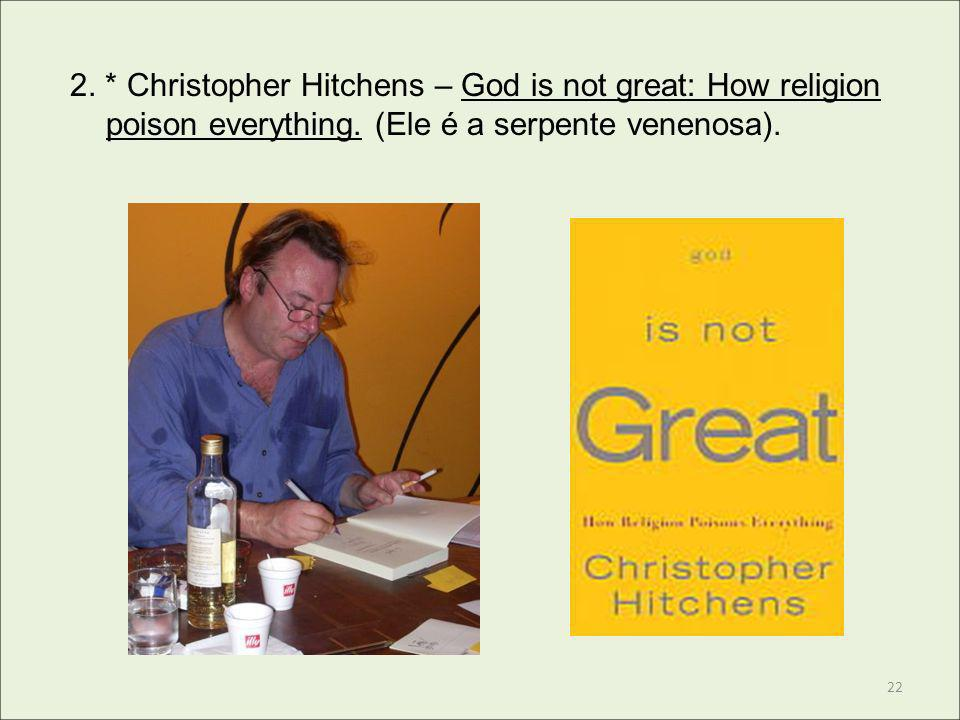2. * Christopher Hitchens – God is not great: How religion poison everything.