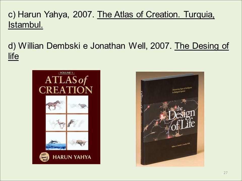 c) Harun Yahya, 2007. The Atlas of Creation. Turquia, Istambul.