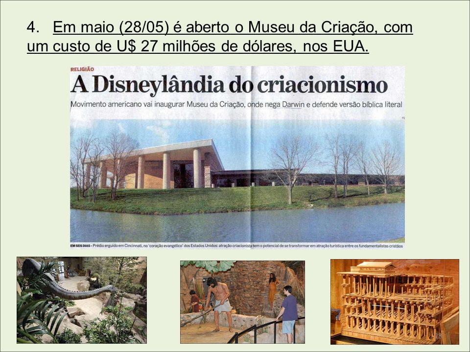 4. Em maio (28/05) é aberto o Museu da Criação, com um custo de U$ 27 milhões de dólares, nos EUA.