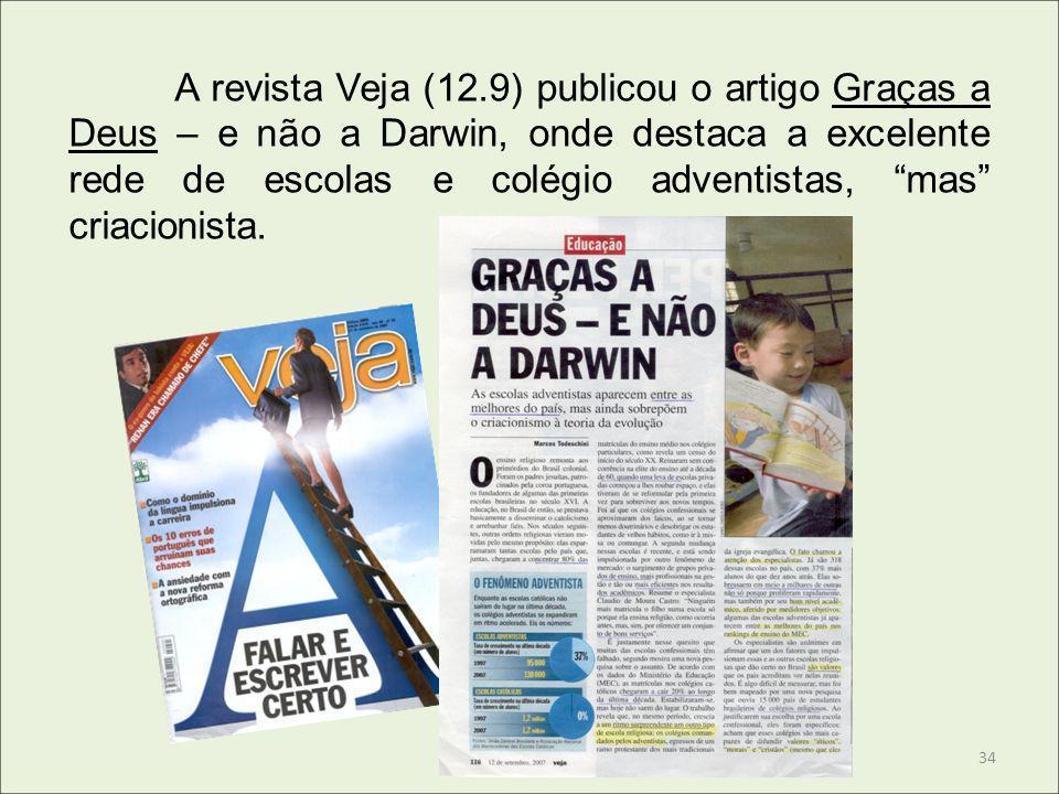A revista Veja (12.9) publicou o artigo Graças a Deus – e não a Darwin, onde destaca a excelente rede de escolas e colégio adventistas, mas criacionista.