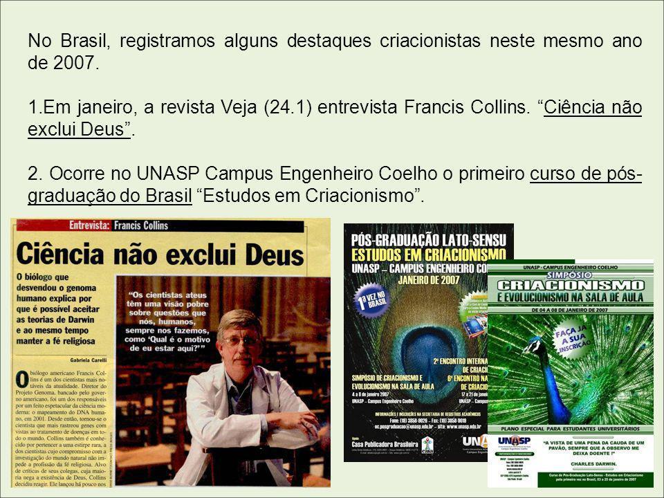 No Brasil, registramos alguns destaques criacionistas neste mesmo ano de 2007.