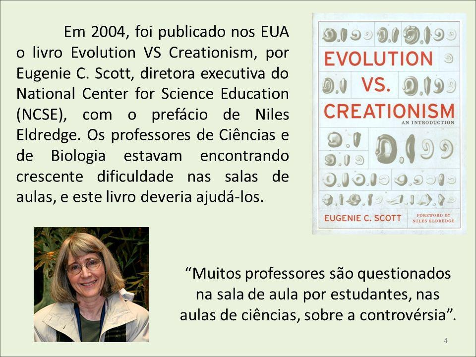 Em 2004, foi publicado nos EUA o livro Evolution VS Creationism, por Eugenie C. Scott, diretora executiva do National Center for Science Education (NCSE), com o prefácio de Niles Eldredge. Os professores de Ciências e de Biologia estavam encontrando crescente dificuldade nas salas de aulas, e este livro deveria ajudá-los.