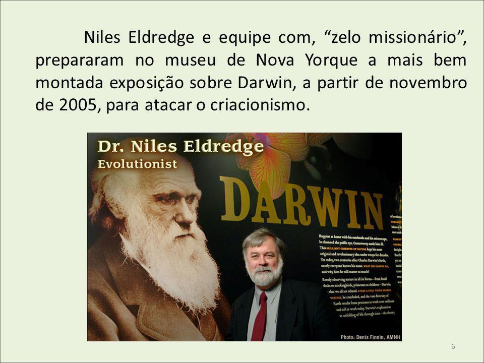 Niles Eldredge e equipe com, zelo missionário , prepararam no museu de Nova Yorque a mais bem montada exposição sobre Darwin, a partir de novembro de 2005, para atacar o criacionismo.