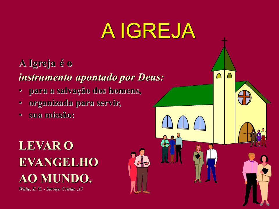 A IGREJA LEVAR O EVANGELHO AO MUNDO. A Igreja é o