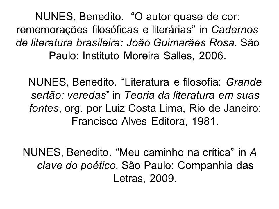 NUNES, Benedito. O autor quase de cor: rememorações filosóficas e literárias in Cadernos de literatura brasileira: João Guimarães Rosa. São Paulo: Instituto Moreira Salles, 2006.