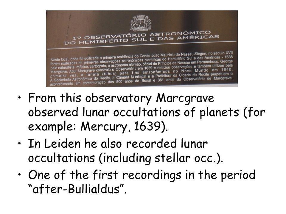 From this observatory Marcgrave observed lunar occultations of planets (for example: Mercury, 1639).