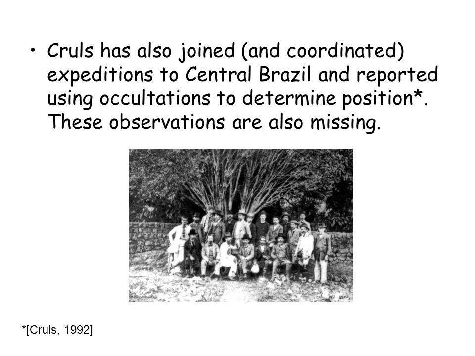 Cruls has also joined (and coordinated) expeditions to Central Brazil and reported using occultations to determine position*. These observations are also missing.