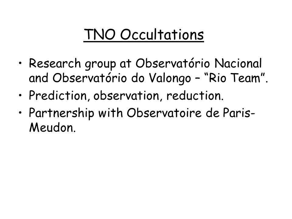 TNO Occultations Research group at Observatório Nacional and Observatório do Valongo – Rio Team . Prediction, observation, reduction.