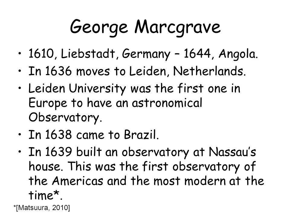 George Marcgrave 1610, Liebstadt, Germany – 1644, Angola.