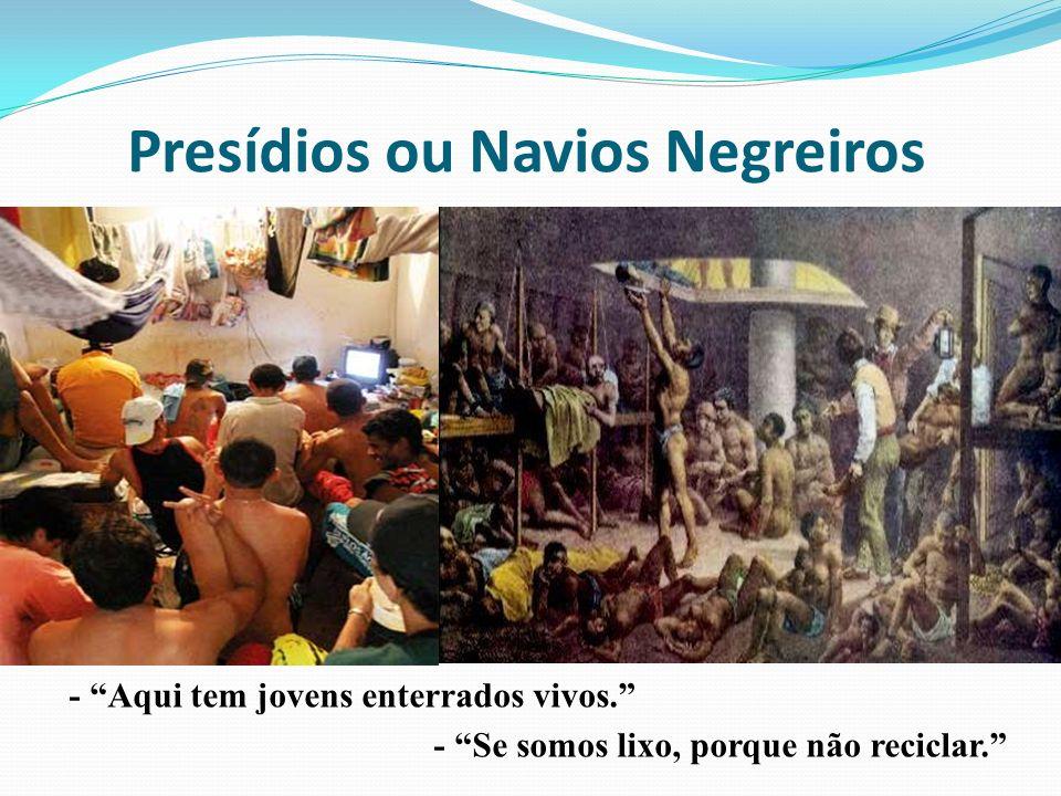 Presídios ou Navios Negreiros