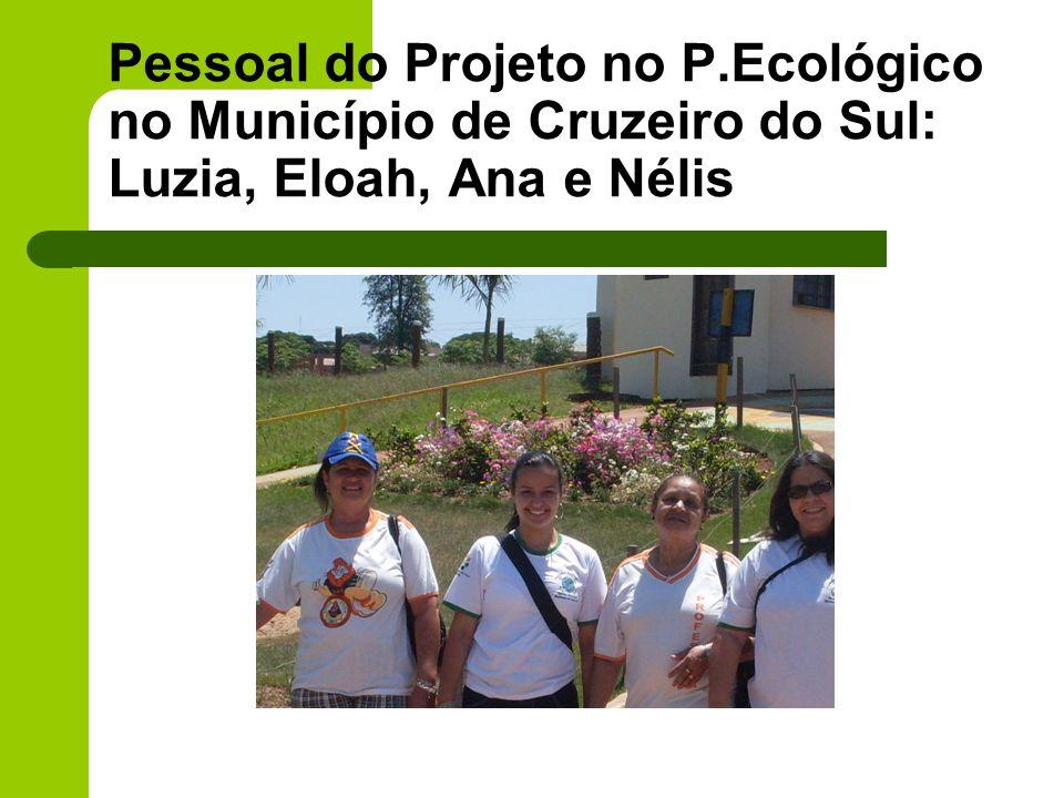 Pessoal do Projeto no P.Ecológico no Município de Cruzeiro do Sul: Luzia, Eloah, Ana e Nélis