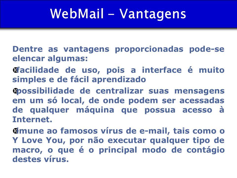 WebMail - Vantagens Dentre as vantagens proporcionadas pode-se elencar algumas: