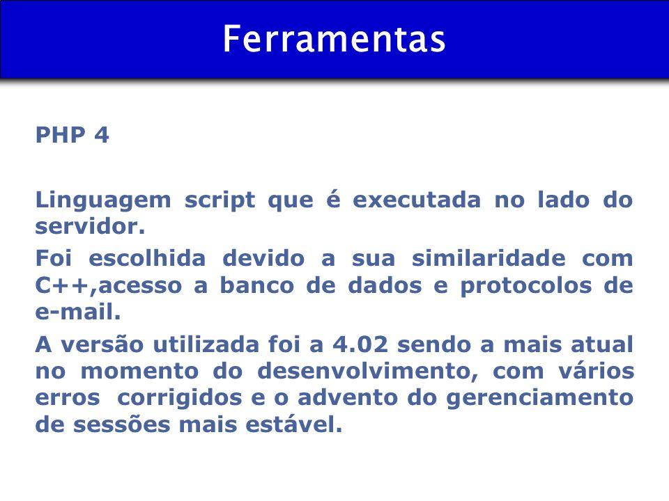Ferramentas PHP 4. Linguagem script que é executada no lado do servidor.
