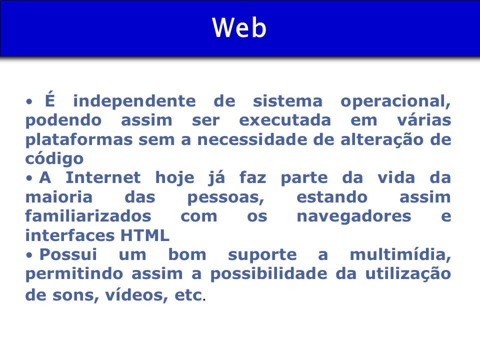 Web É independente de sistema operacional, podendo assim ser executada em várias plataformas sem a necessidade de alteração de código.