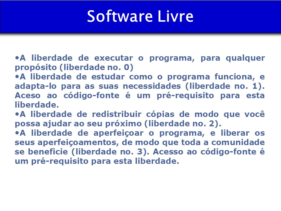 Software LivreA liberdade de executar o programa, para qualquer propósito (liberdade no. 0)