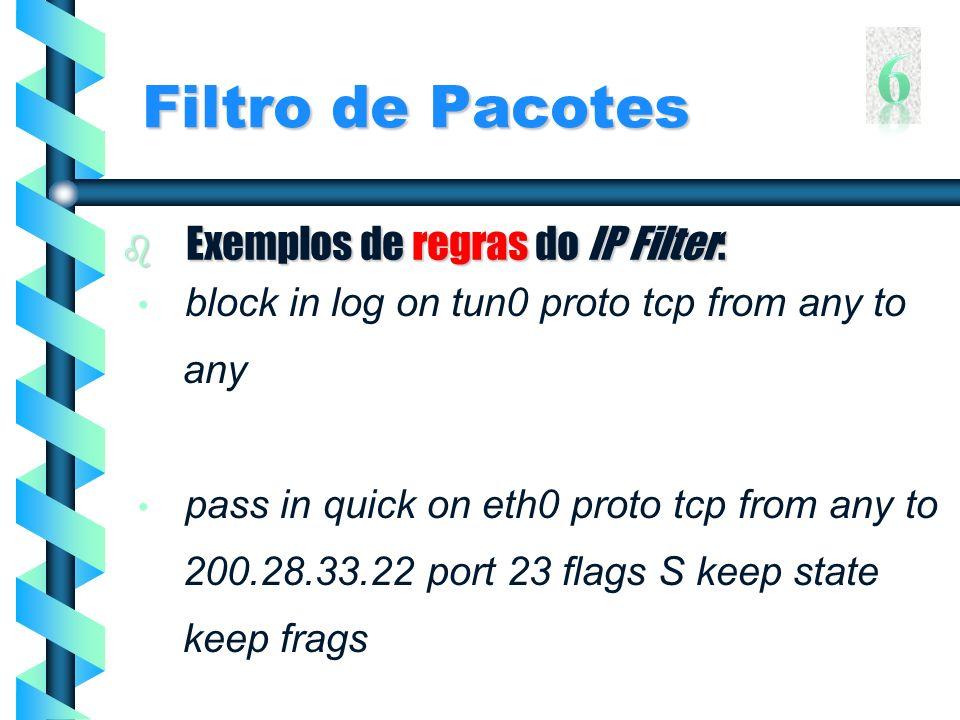 6 Filtro de Pacotes Exemplos de regras do IP Filter: