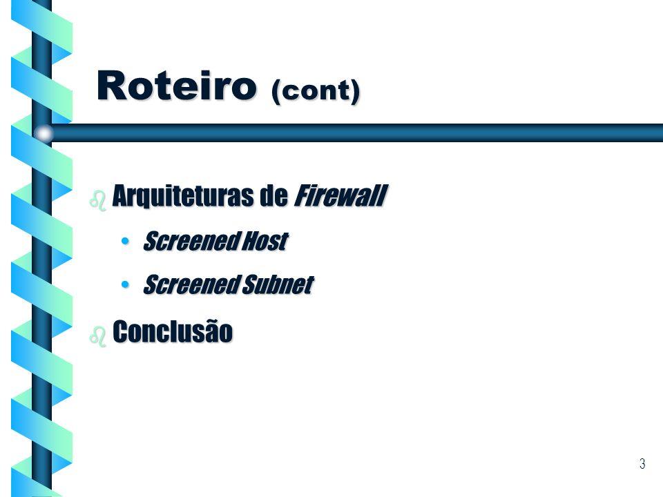Roteiro (cont) Arquiteturas de Firewall Conclusão Screened Host