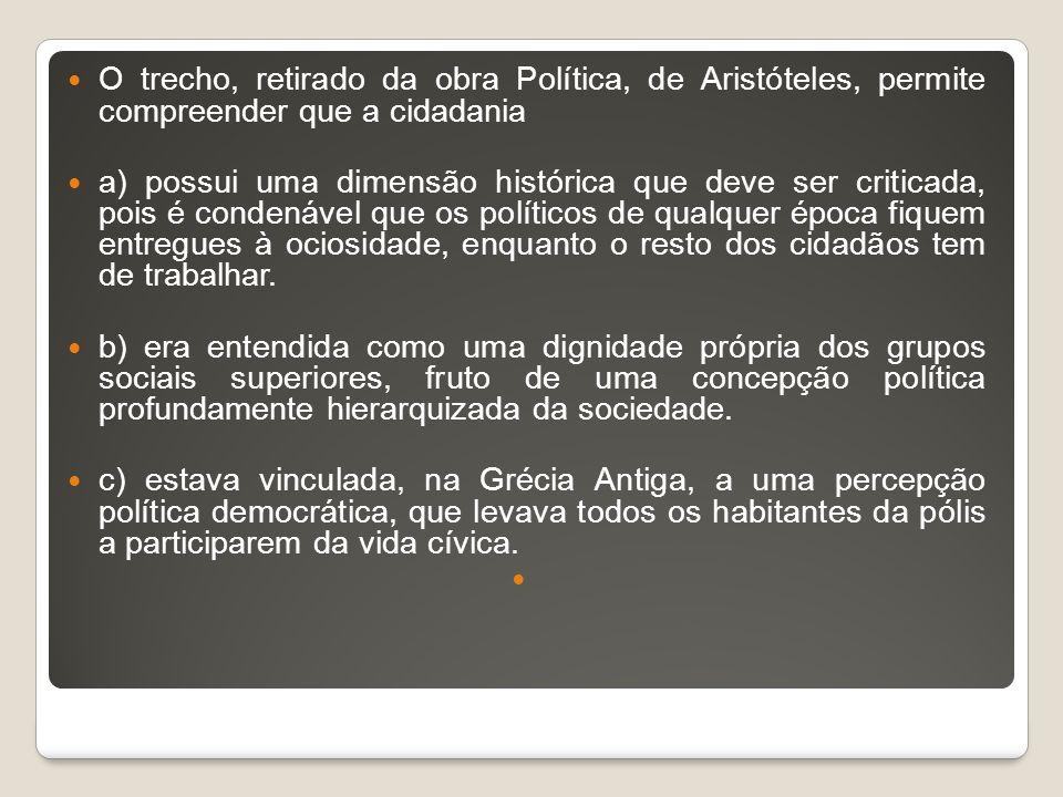 O trecho, retirado da obra Política, de Aristóteles, permite compreender que a cidadania