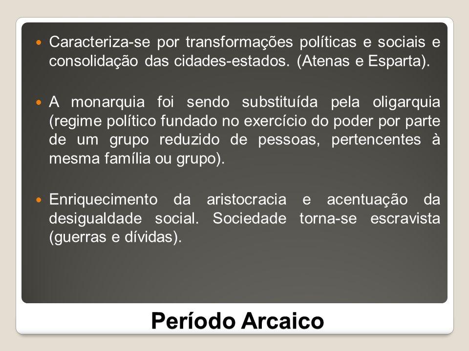 Caracteriza-se por transformações políticas e sociais e consolidação das cidades-estados. (Atenas e Esparta).