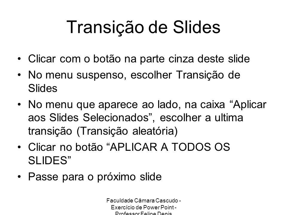 Transição de Slides Clicar com o botão na parte cinza deste slide