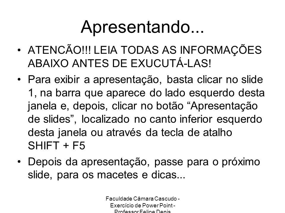 Apresentando... ATENCÃO!!! LEIA TODAS AS INFORMAÇÕES ABAIXO ANTES DE EXUCUTÁ-LAS!
