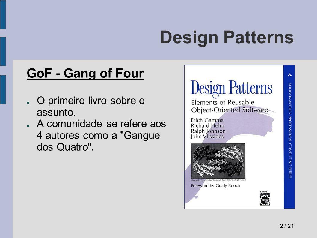 Design Patterns GoF - Gang of Four O primeiro livro sobre o assunto.