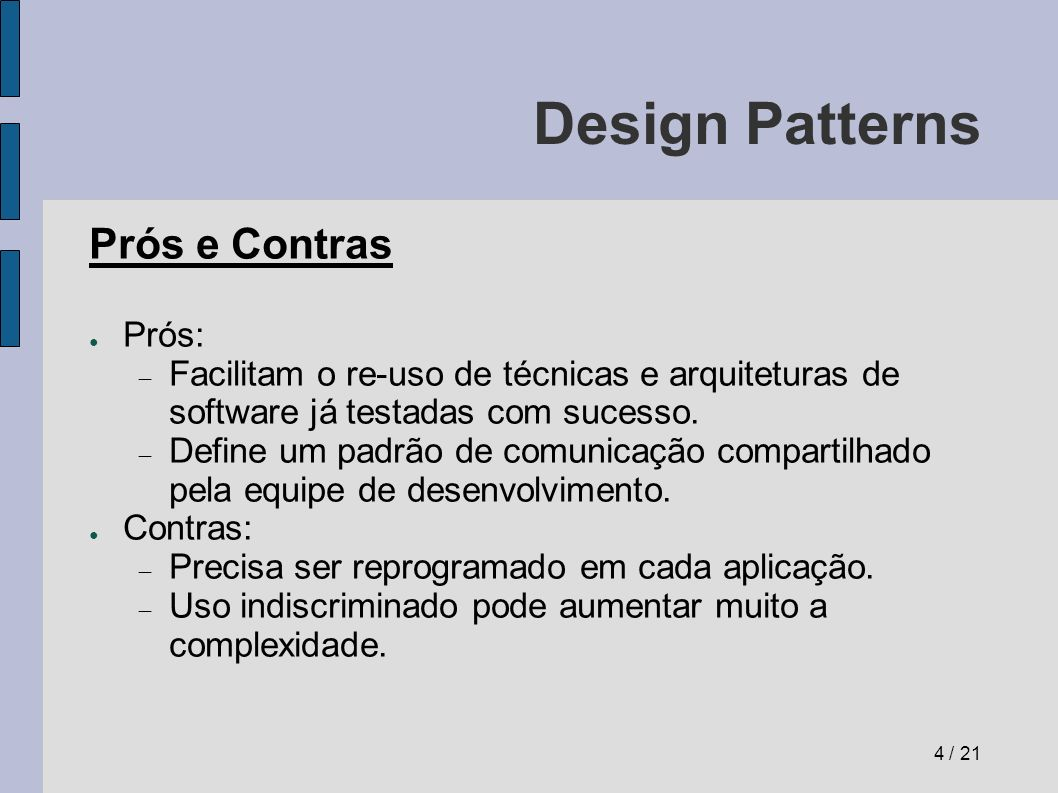 Design Patterns Prós e Contras Prós: