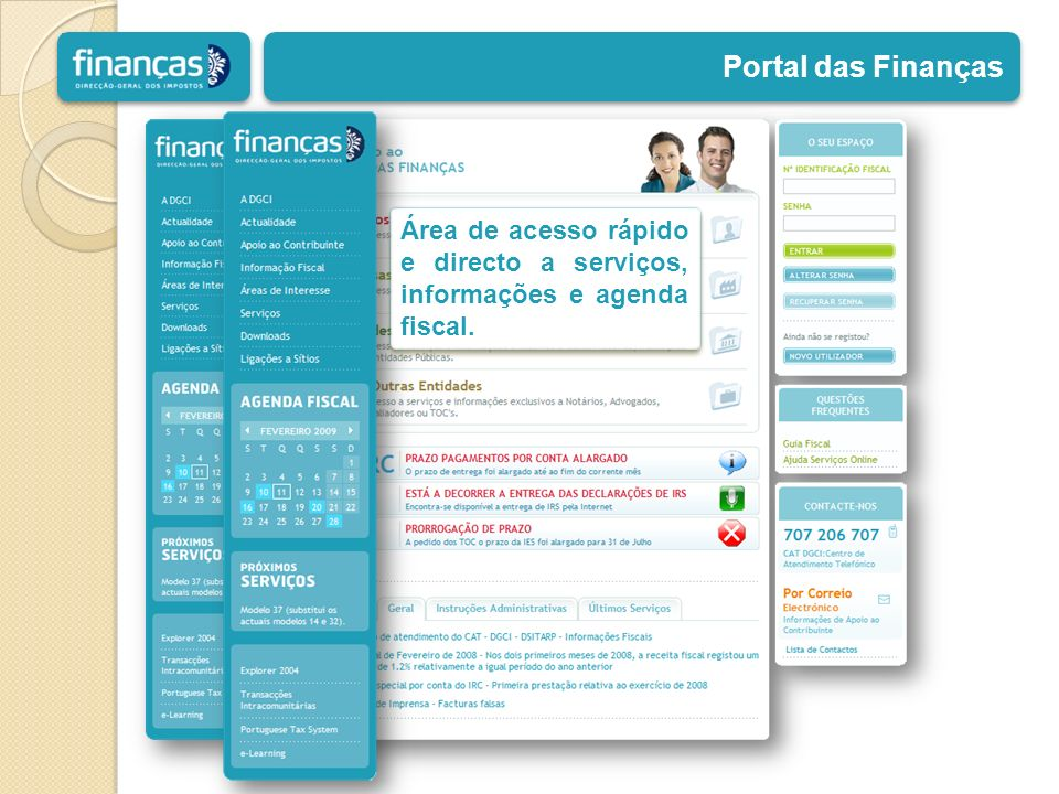 Portal das Finanças Área de acesso rápido e directo a serviços, informações e agenda fiscal.