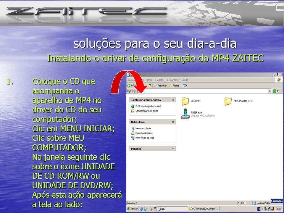 soluções para o seu dia-a-dia Instalando o driver de configuração do MP4 ZAITEC
