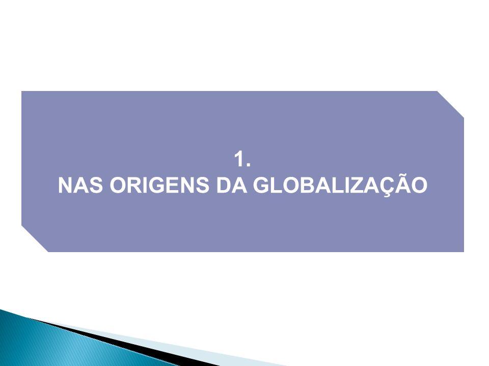NAS ORIGENS DA GLOBALIZAÇÃO