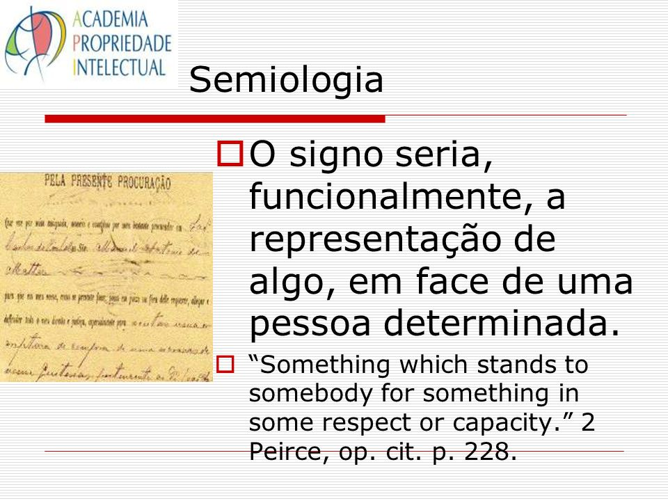 Semiologia O signo seria, funcionalmente, a representação de algo, em face de uma pessoa determinada.