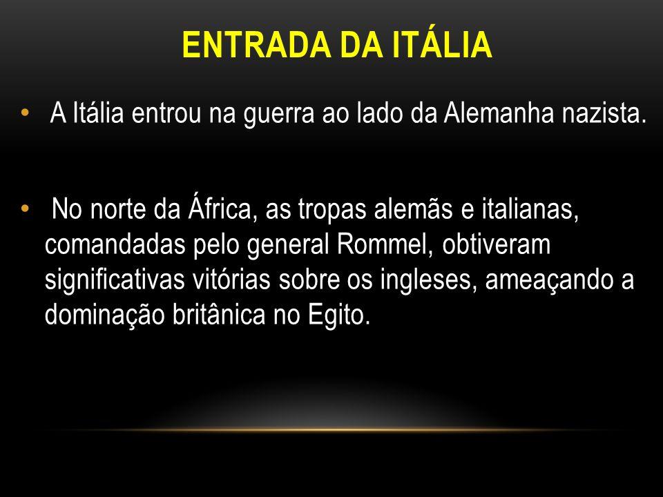 ENTRADA DA ITÁLIA A Itália entrou na guerra ao lado da Alemanha nazista.